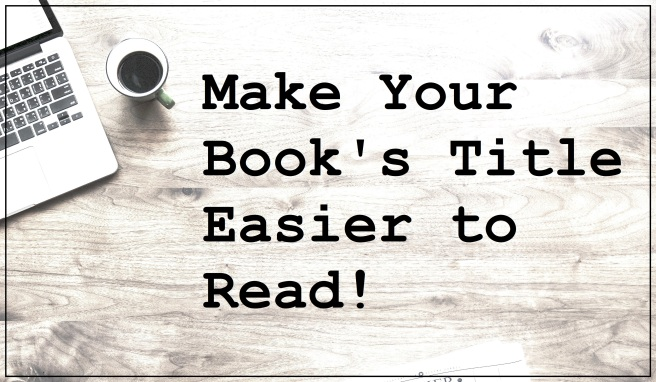 1 Make Your Title Easier to Read - leslieddavis - how to sell more books on Amazon - book cover tips and ideas