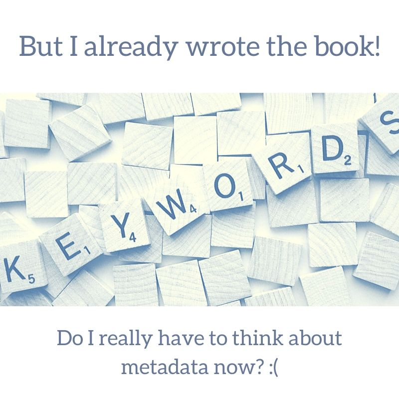But I already wrote the book! Do I really have to think about metadata now? :(
